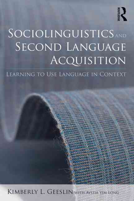 Sociolinguistics and Second Language Acquisition By Geeslin, Kimberly L./ Long, Avizia Yim